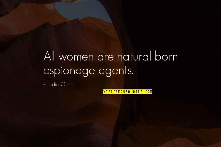Espionage Quotes By Eddie Cantor: All women are natural born espionage agents.