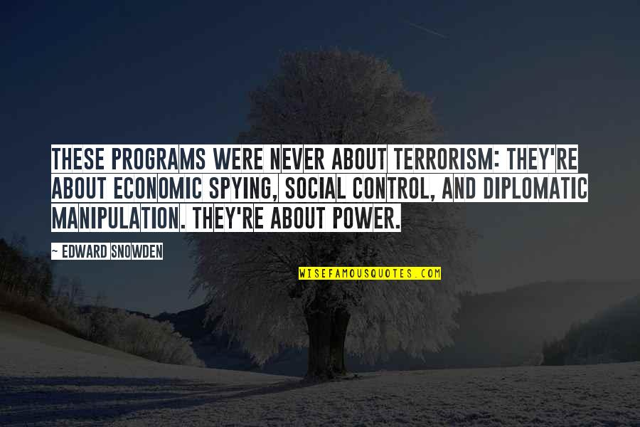 Espionage Quotes By Edward Snowden: These programs were never about terrorism: they're about