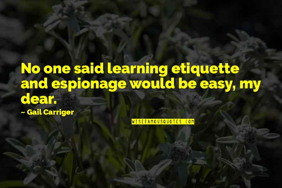 Espionage Quotes By Gail Carriger: No one said learning etiquette and espionage would