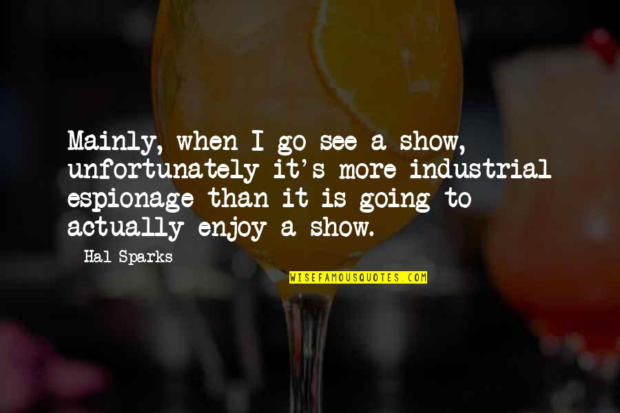 Espionage Quotes By Hal Sparks: Mainly, when I go see a show, unfortunately