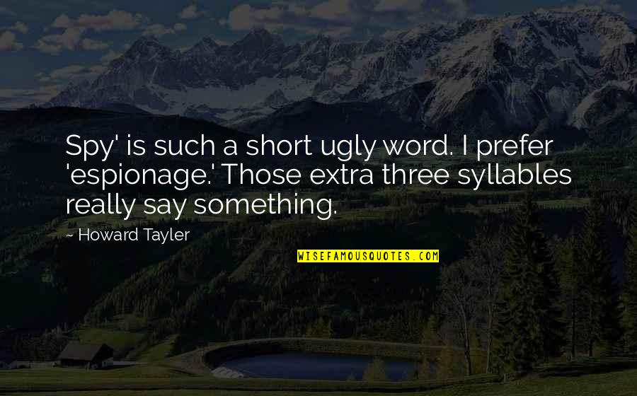 Espionage Quotes By Howard Tayler: Spy' is such a short ugly word. I