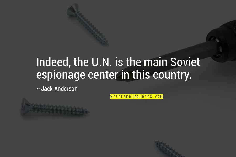 Espionage Quotes By Jack Anderson: Indeed, the U.N. is the main Soviet espionage
