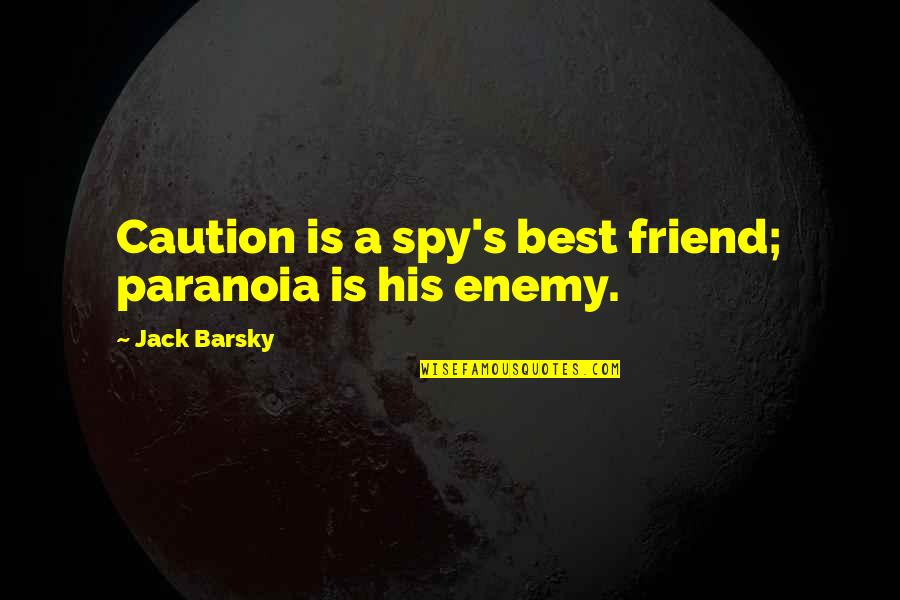 Espionage Quotes By Jack Barsky: Caution is a spy's best friend; paranoia is