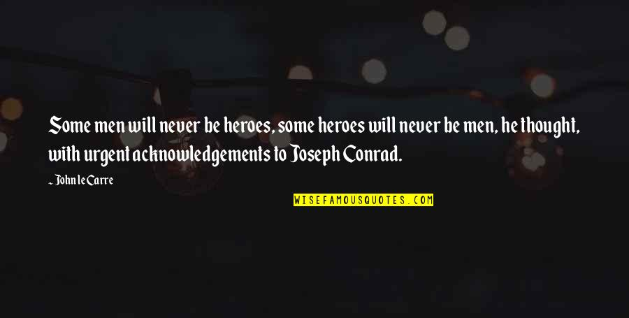 Espionage Quotes By John Le Carre: Some men will never be heroes, some heroes