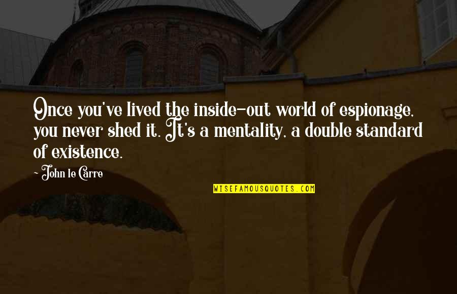 Espionage Quotes By John Le Carre: Once you've lived the inside-out world of espionage,