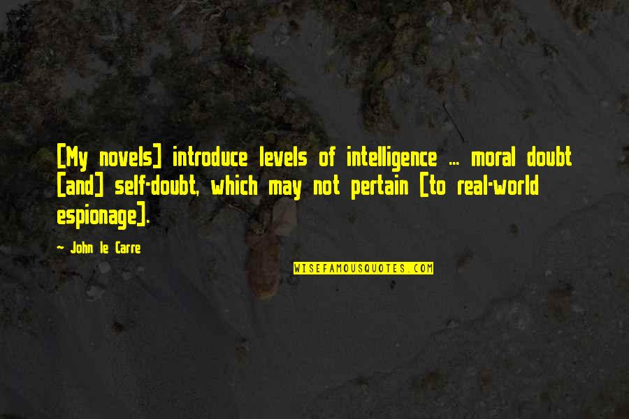 Espionage Quotes By John Le Carre: [My novels] introduce levels of intelligence ... moral