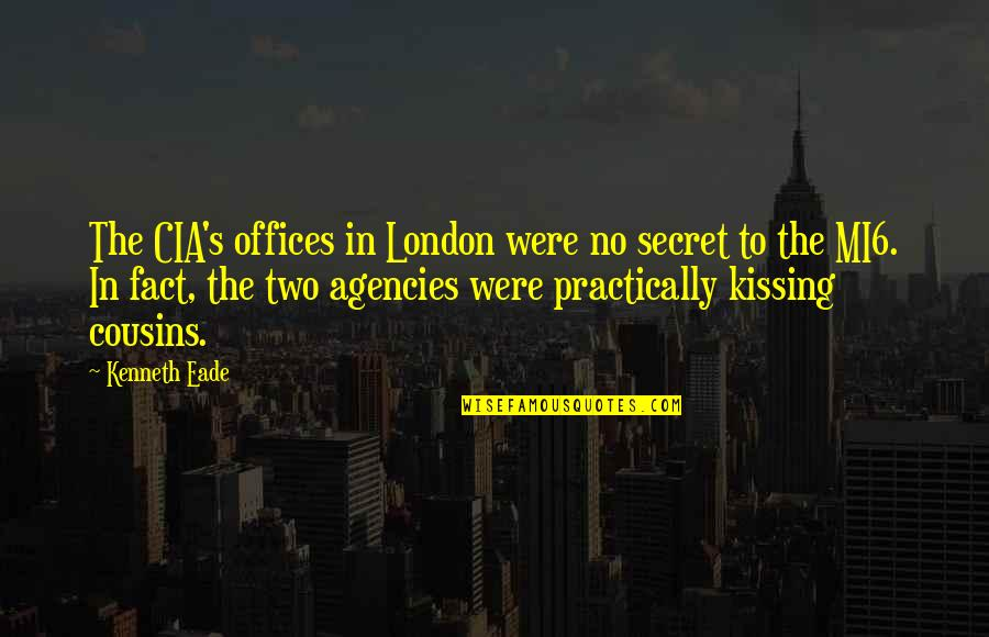 Espionage Quotes By Kenneth Eade: The CIA's offices in London were no secret