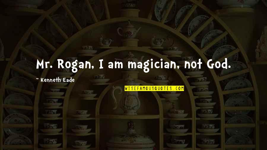 Espionage Quotes By Kenneth Eade: Mr. Rogan, I am magician, not God.