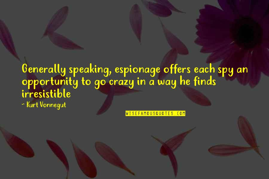 Espionage Quotes By Kurt Vonnegut: Generally speaking, espionage offers each spy an opportunity