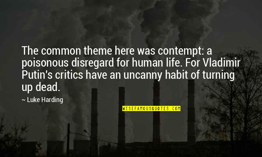 Espionage Quotes By Luke Harding: The common theme here was contempt: a poisonous
