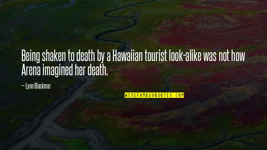 Espionage Quotes By Lynn Blackmar: Being shaken to death by a Hawaiian tourist