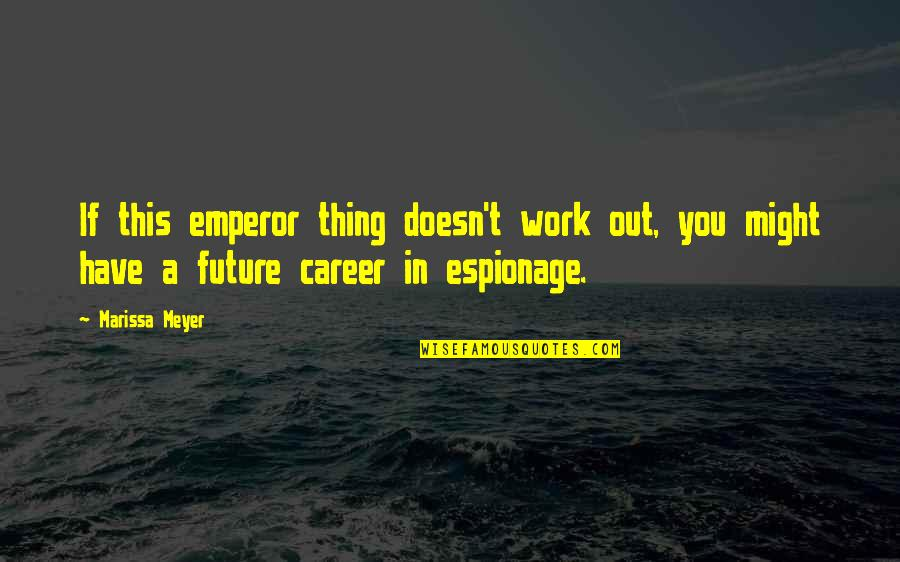 Espionage Quotes By Marissa Meyer: If this emperor thing doesn't work out, you