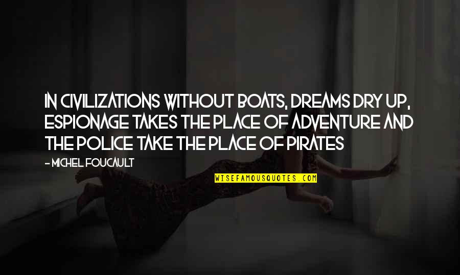 Espionage Quotes By Michel Foucault: In civilizations without boats, dreams dry up, espionage
