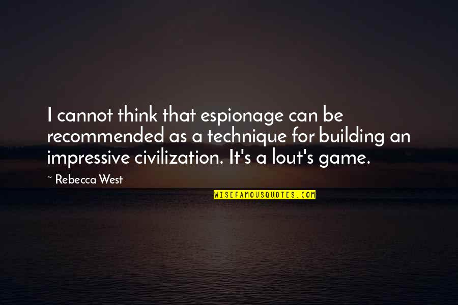 Espionage Quotes By Rebecca West: I cannot think that espionage can be recommended