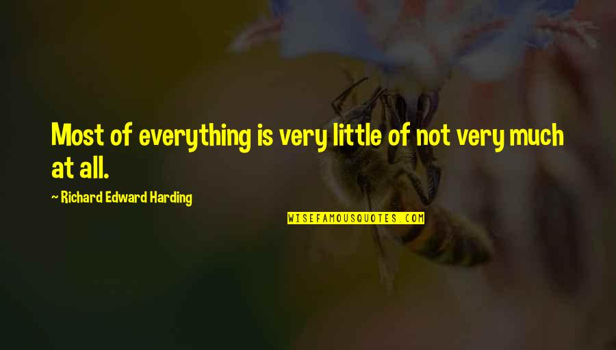 Espionage Quotes By Richard Edward Harding: Most of everything is very little of not