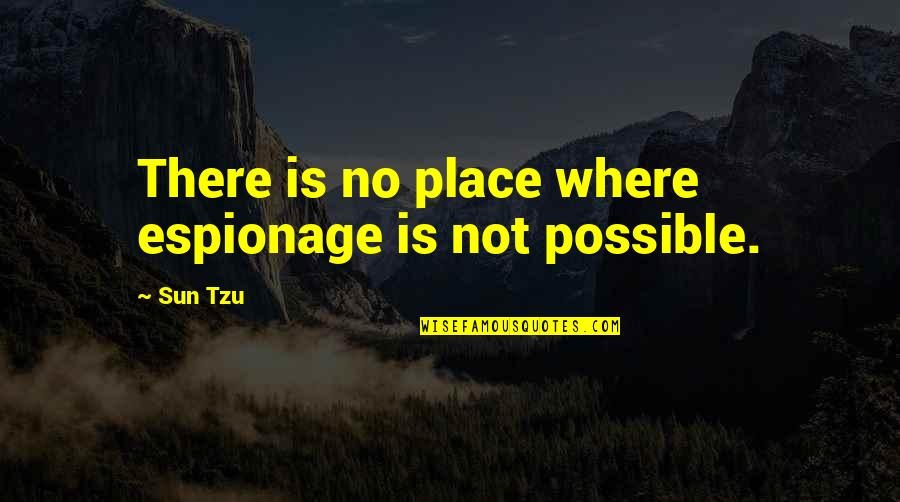 Espionage Quotes By Sun Tzu: There is no place where espionage is not