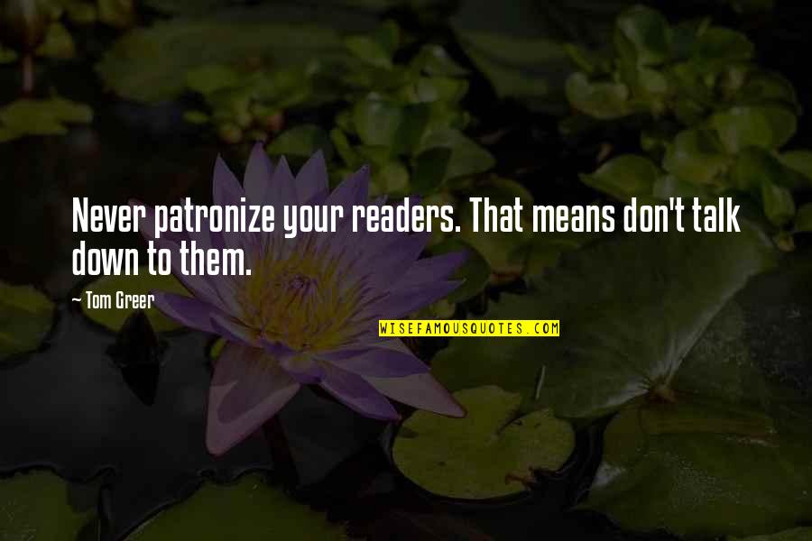 Espionage Quotes By Tom Greer: Never patronize your readers. That means don't talk