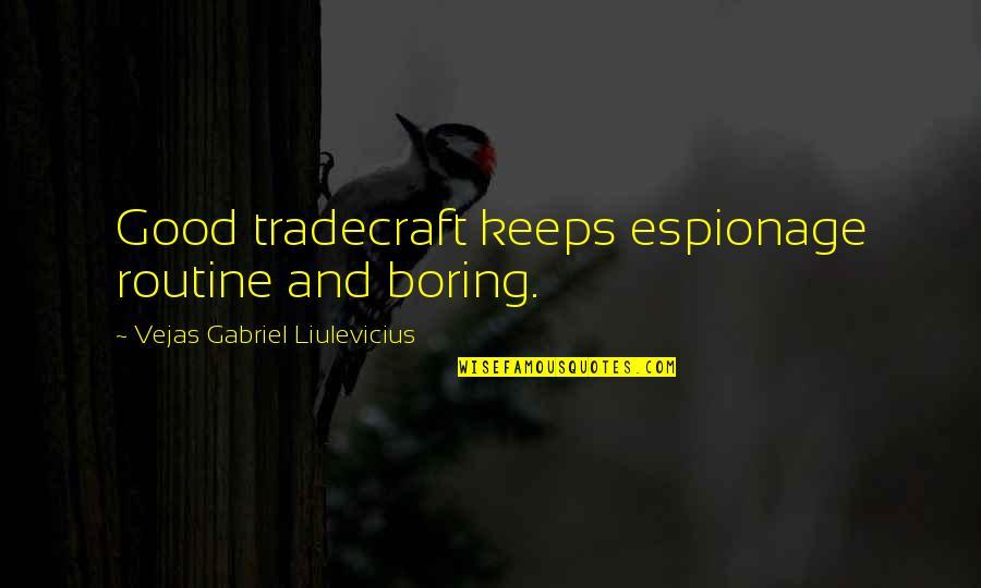 Espionage Quotes By Vejas Gabriel Liulevicius: Good tradecraft keeps espionage routine and boring.