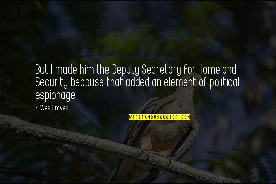 Espionage Quotes By Wes Craven: But I made him the Deputy Secretary for