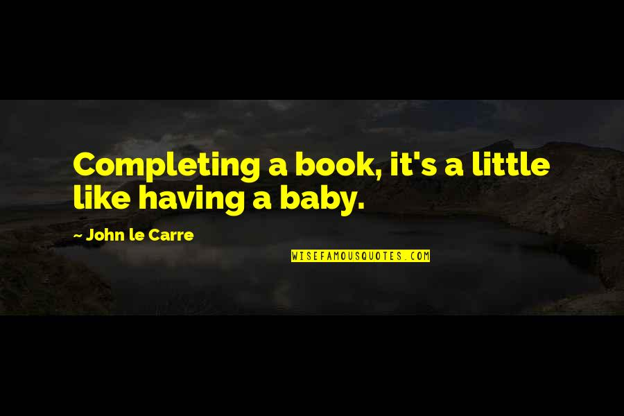 Espn Chris Berman Quotes By John Le Carre: Completing a book, it's a little like having