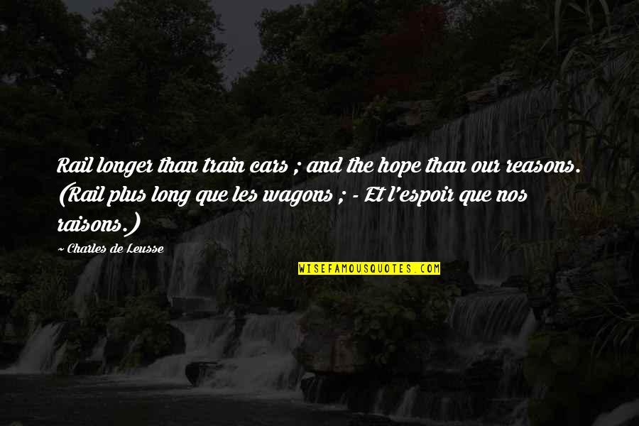 Espoir Quotes By Charles De Leusse: Rail longer than train cars ; and the