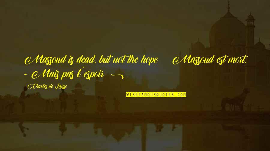 Espoir Quotes By Charles De Leusse: Massoud is dead, but not the hope !