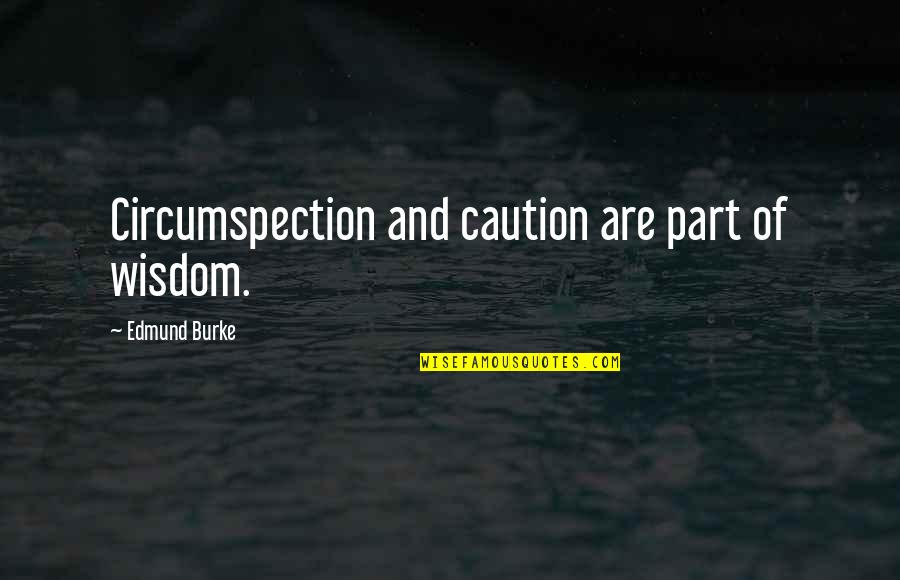 Espoir Quotes By Edmund Burke: Circumspection and caution are part of wisdom.