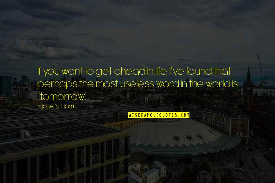 Espoir Quotes By Jose N. Harris: If you want to get ahead in life,
