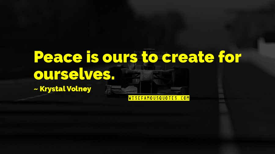 Espoir Quotes By Krystal Volney: Peace is ours to create for ourselves.