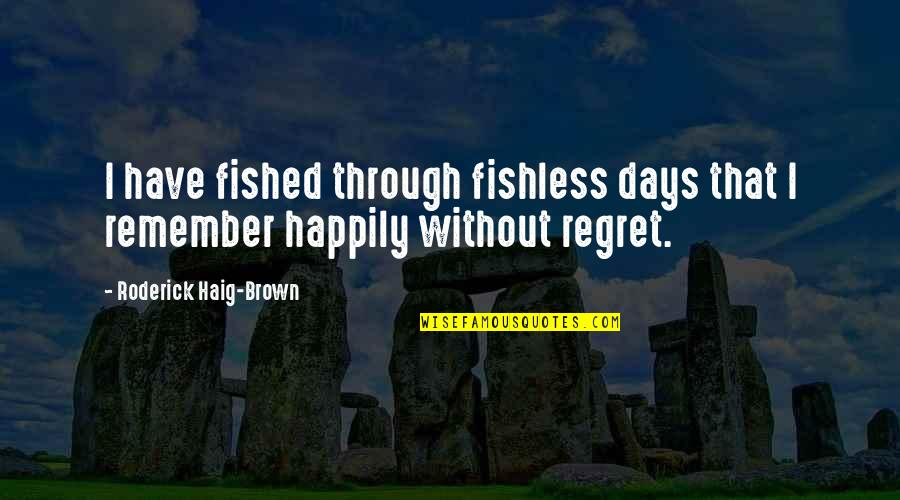 Espoir Quotes By Roderick Haig-Brown: I have fished through fishless days that I