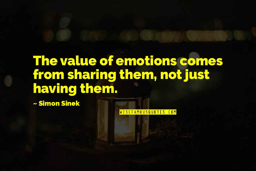 Espoir Quotes By Simon Sinek: The value of emotions comes from sharing them,