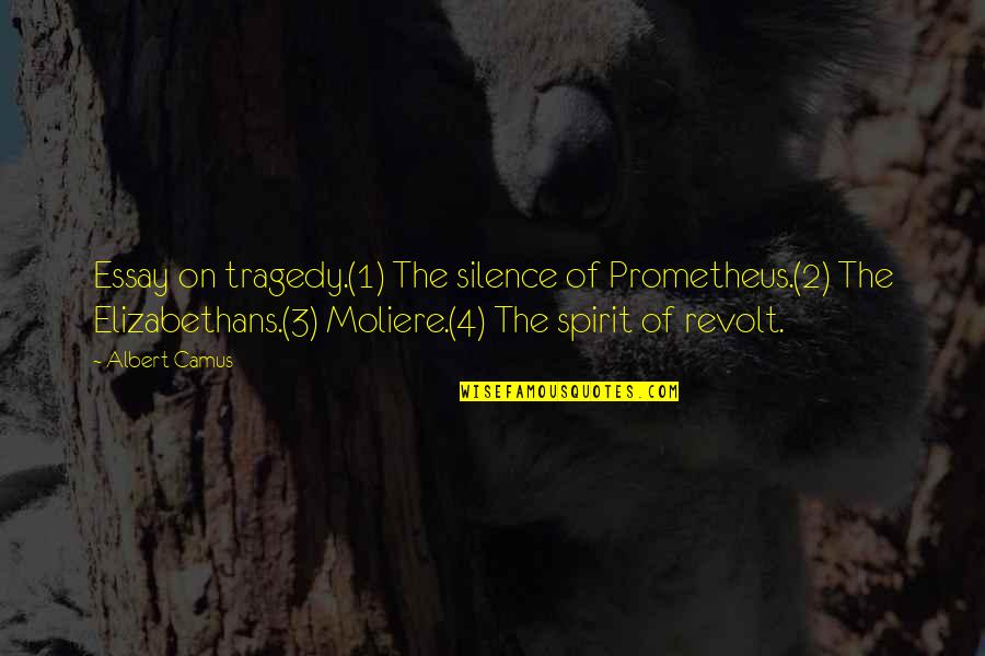 Essay Quotes By Albert Camus: Essay on tragedy.(1) The silence of Prometheus.(2) The