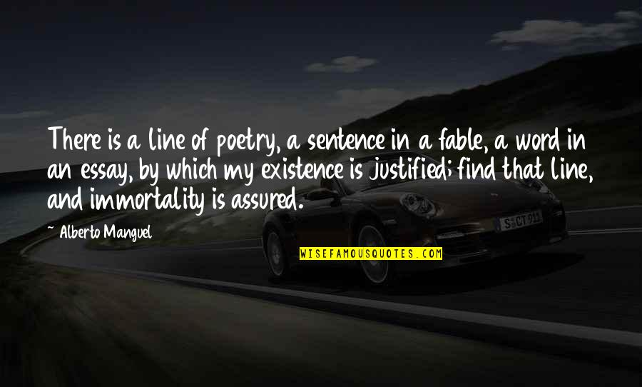 Essay Quotes By Alberto Manguel: There is a line of poetry, a sentence