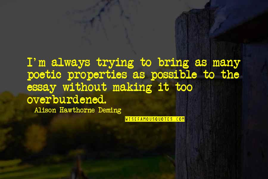 Essay Quotes By Alison Hawthorne Deming: I'm always trying to bring as many poetic