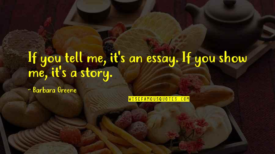 Essay Quotes By Barbara Greene: If you tell me, it's an essay. If
