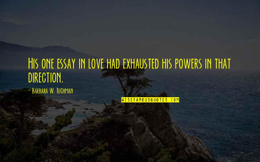 Essay Quotes By Barbara W. Tuchman: His one essay in love had exhausted his