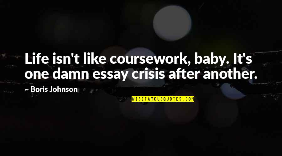 Essay Quotes By Boris Johnson: Life isn't like coursework, baby. It's one damn
