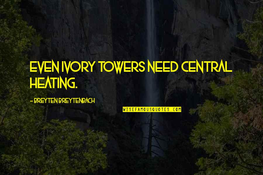 Essay Quotes By Breyten Breytenbach: Even ivory towers need central heating.