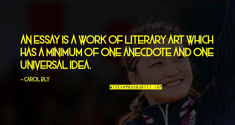 Essay Quotes By Carol Bly: An essay is a work of literary art