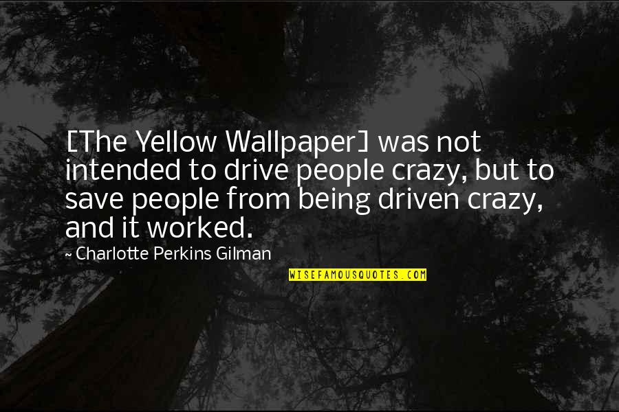 Essay Quotes By Charlotte Perkins Gilman: [The Yellow Wallpaper] was not intended to drive