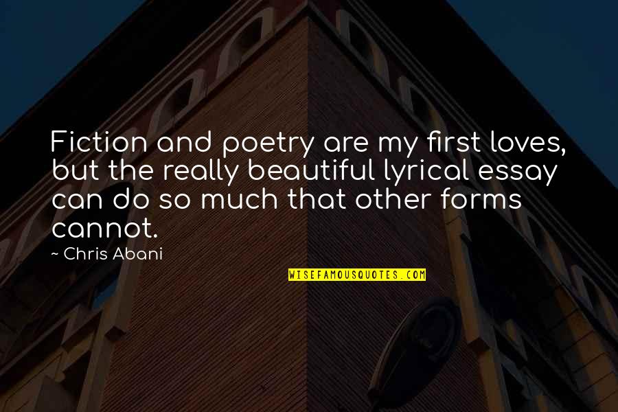 Essay Quotes By Chris Abani: Fiction and poetry are my first loves, but