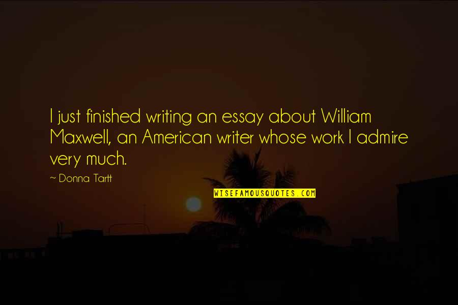 Essay Quotes By Donna Tartt: I just finished writing an essay about William
