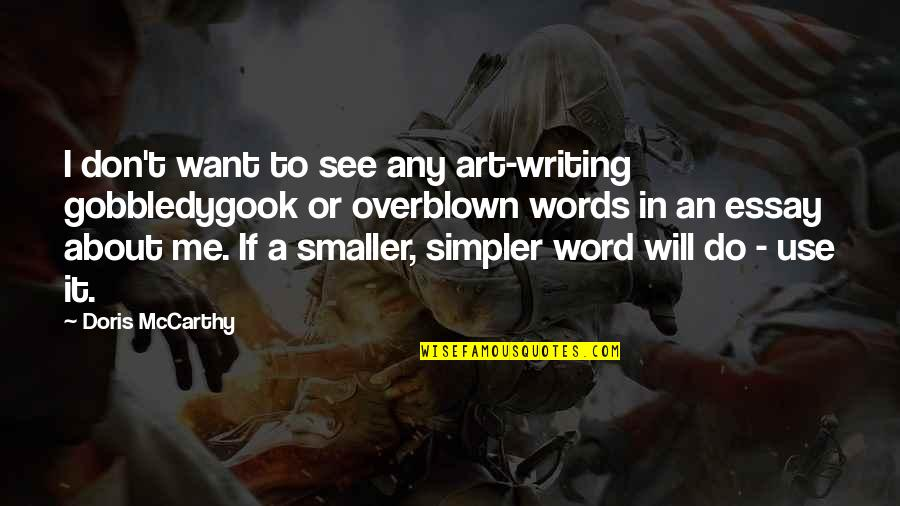 Essay Quotes By Doris McCarthy: I don't want to see any art-writing gobbledygook