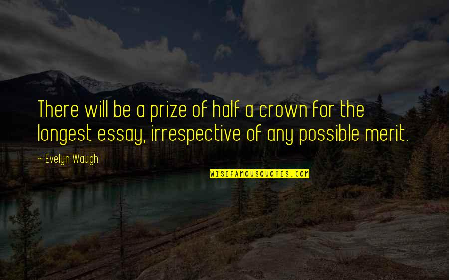 Essay Quotes By Evelyn Waugh: There will be a prize of half a