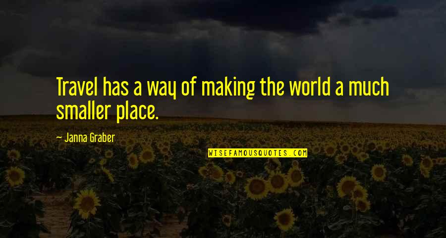 Essay Quotes By Janna Graber: Travel has a way of making the world