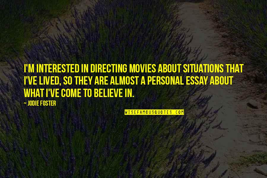 Essay Quotes By Jodie Foster: I'm interested in directing movies about situations that