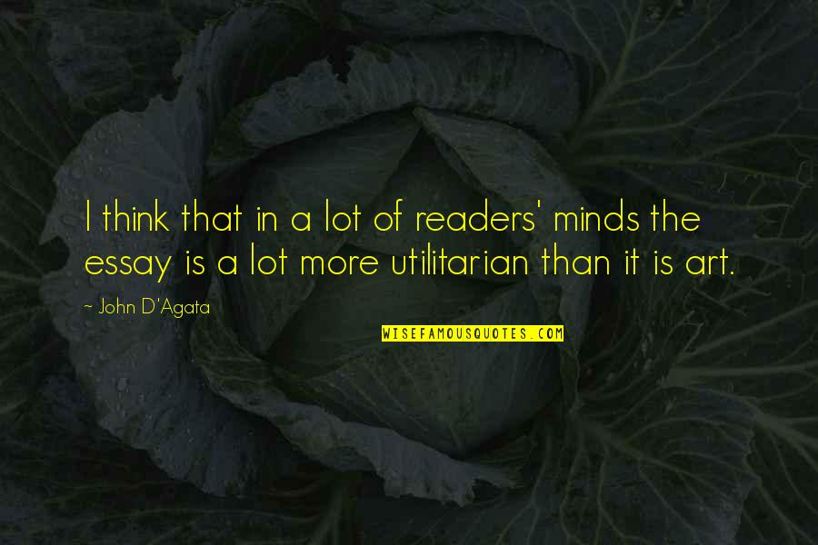 Essay Quotes By John D'Agata: I think that in a lot of readers'