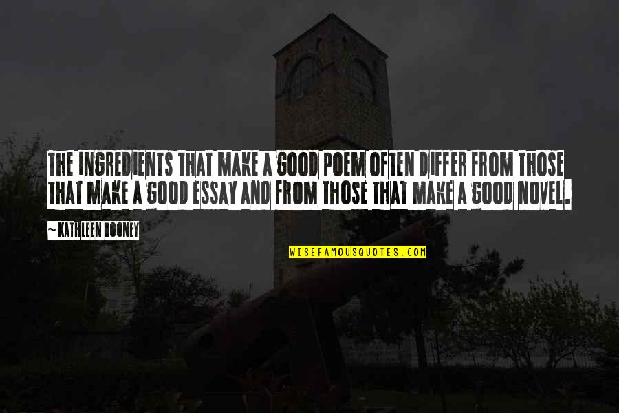 Essay Quotes By Kathleen Rooney: The ingredients that make a good poem often