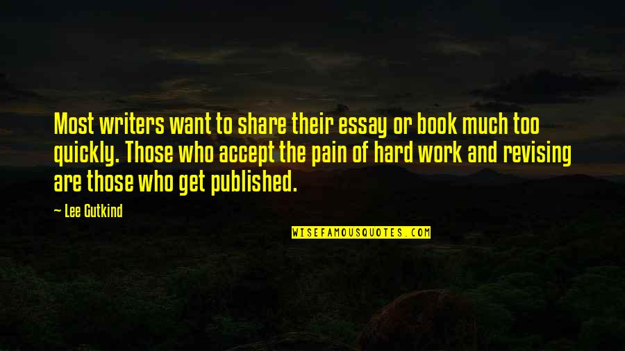 Essay Quotes By Lee Gutkind: Most writers want to share their essay or
