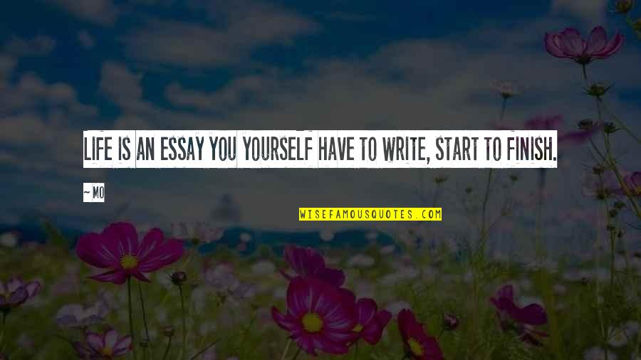 Essay Quotes By Mo: Life is an essay you yourself have to